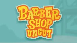 Barbershop Uncut